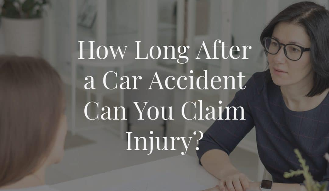 How Long After a Car Accident Can You Claim Injury?