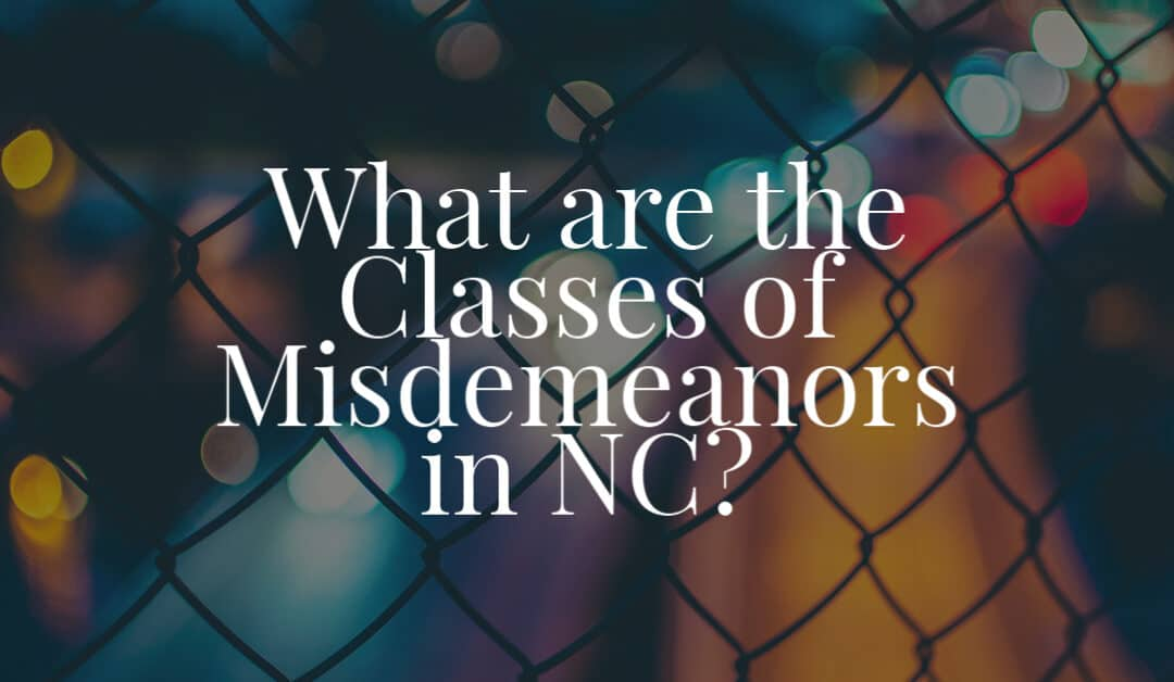What are the Classes of Misdemeanors in NC?