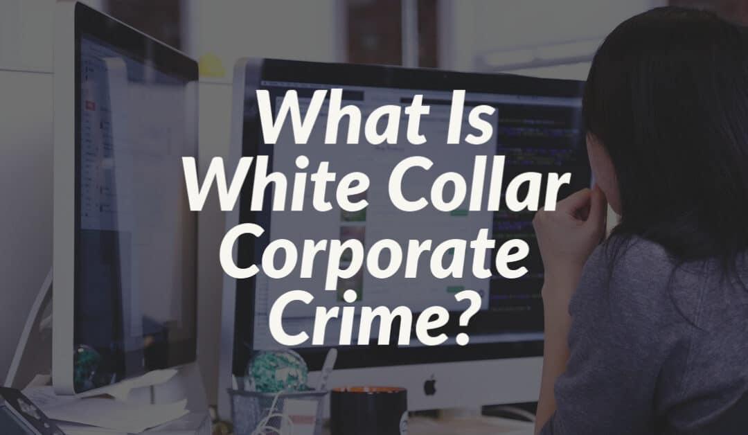 What Is White Collar Corporate Crime