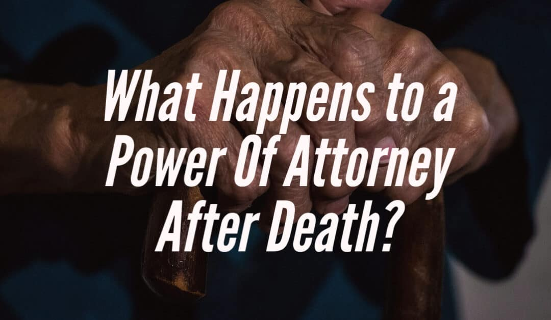 What Happens to a Power Of Attorney After Death?